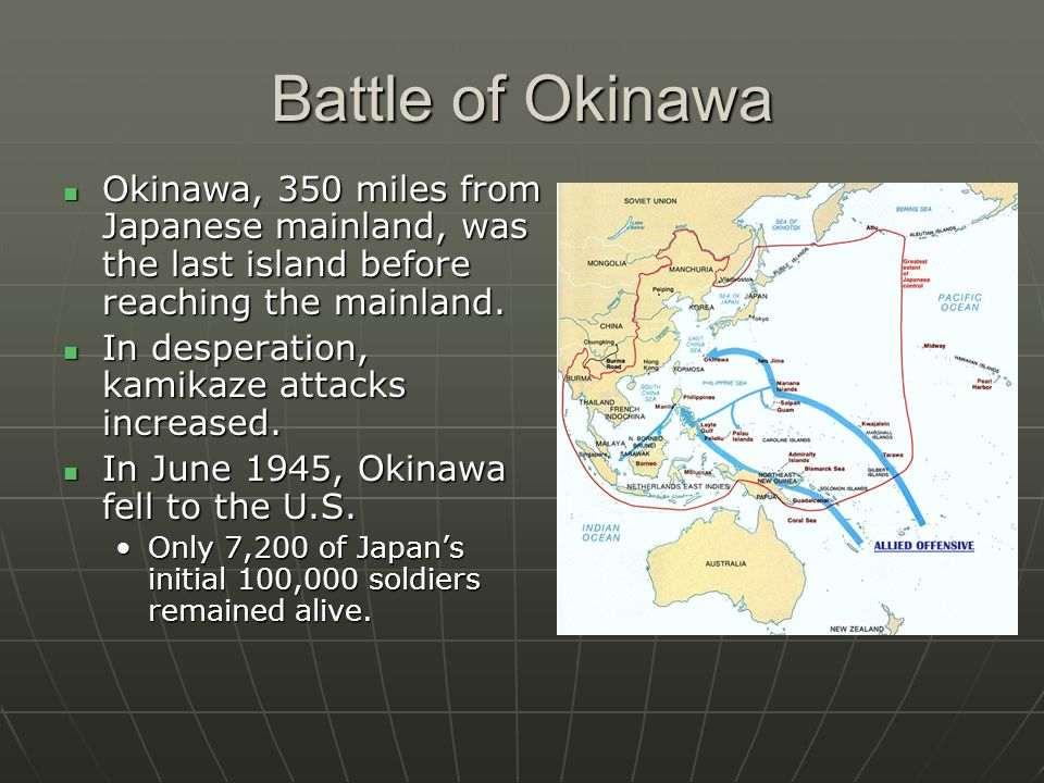 Battle of Okinawa Okinawa, 350 miles from Japanese mainland, was the last island before reaching the mainland.
