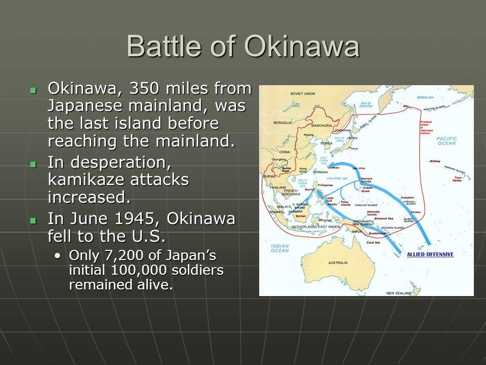 Battle of Okinawa Okinawa, 350 miles from Japanese mainland, was the last island before reaching the mainland.