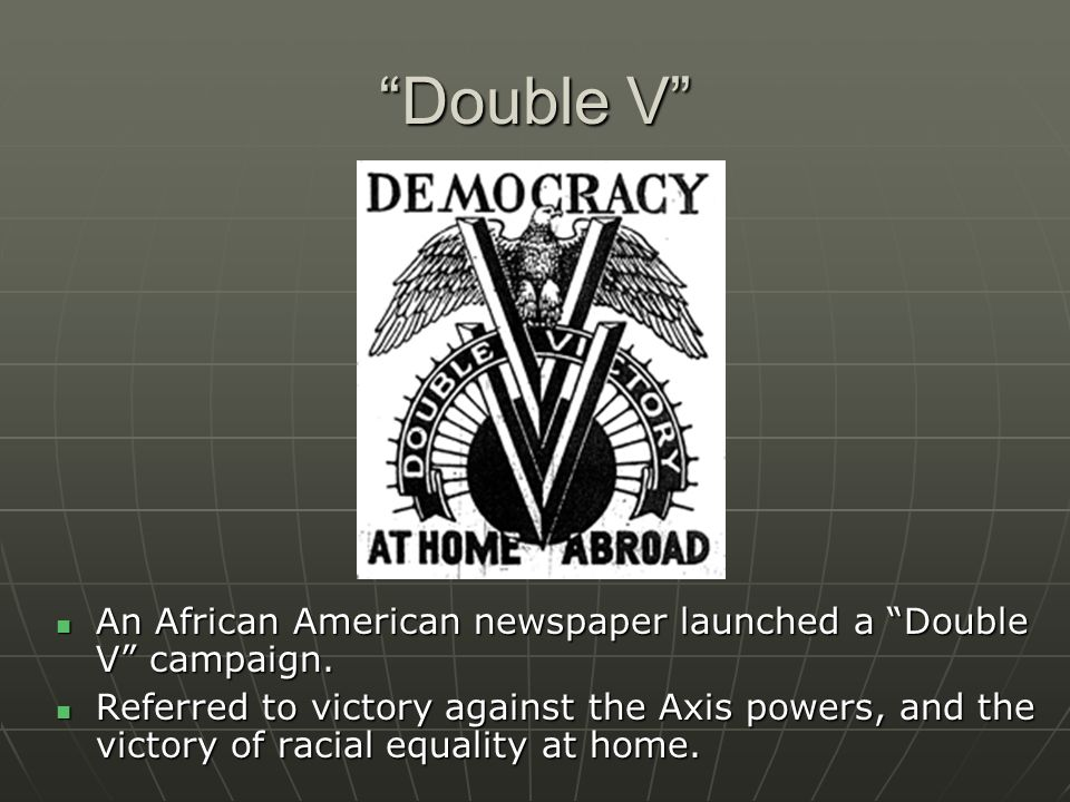 Double V An African American newspaper launched a Double V campaign.