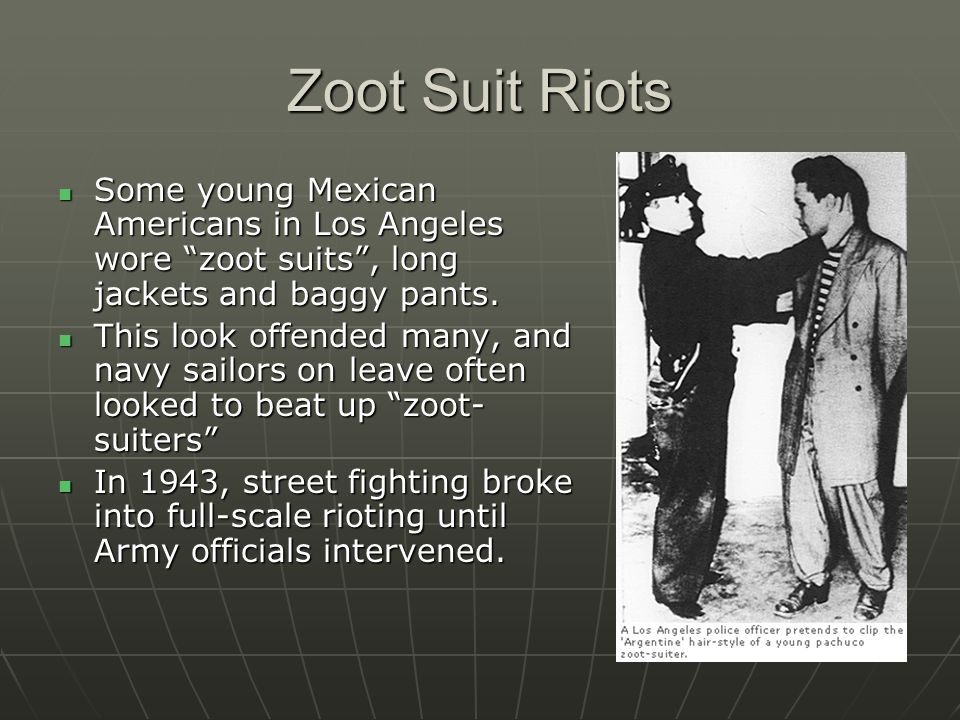 Zoot Suit Riots Some young Mexican Americans in Los Angeles wore zoot suits , long jackets and baggy pants.