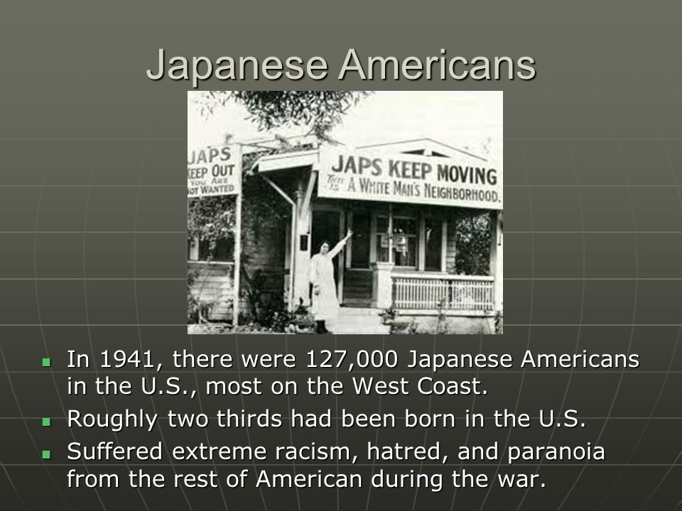 Japanese Americans In 1941, there were 127,000 Japanese Americans in the U.S., most on the West Coast.