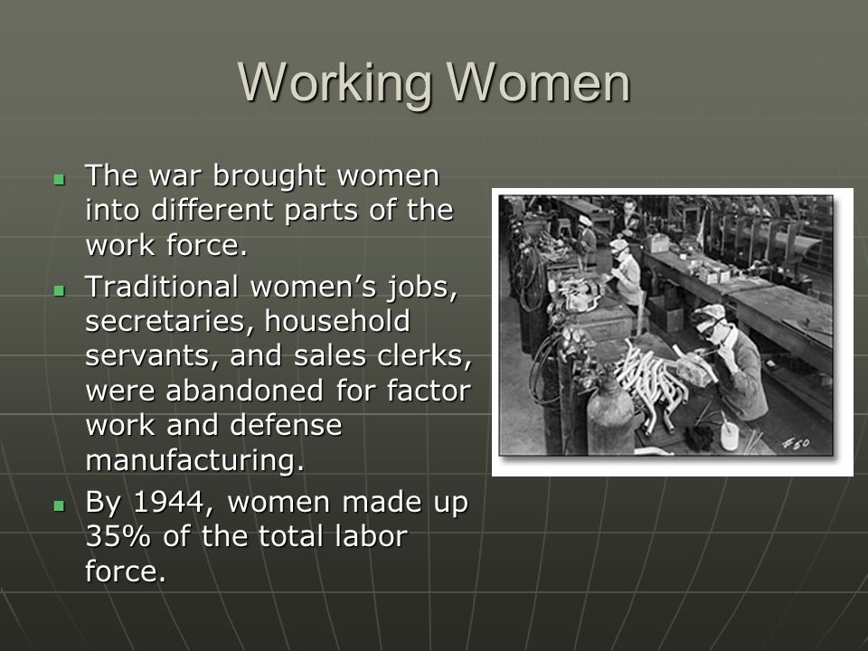 Working Women The war brought women into different parts of the work force.