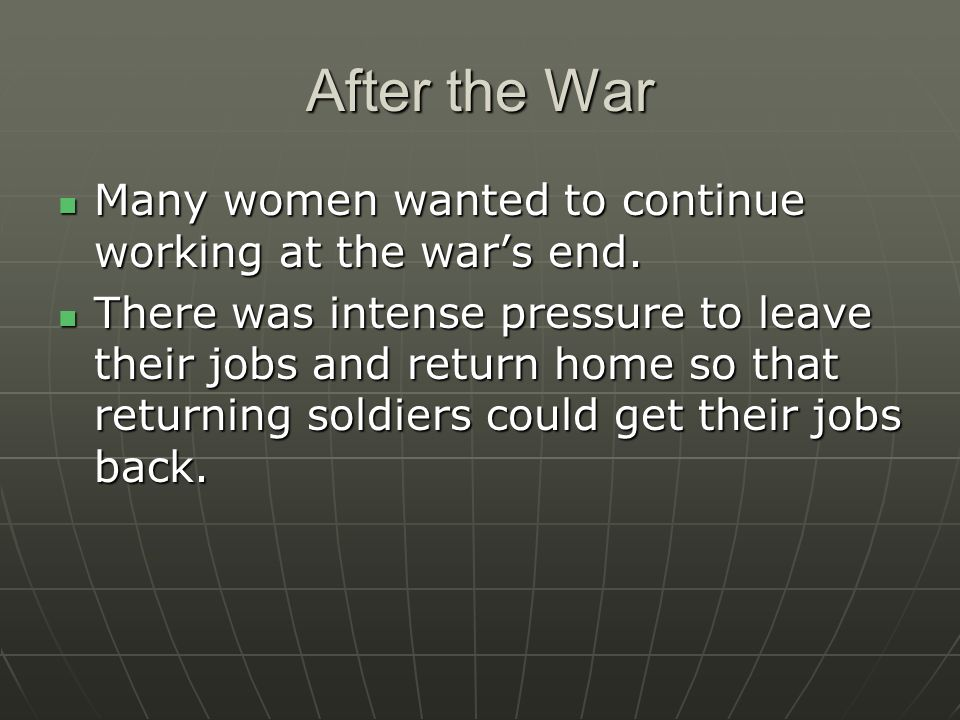 After the War Many women wanted to continue working at the war's end.