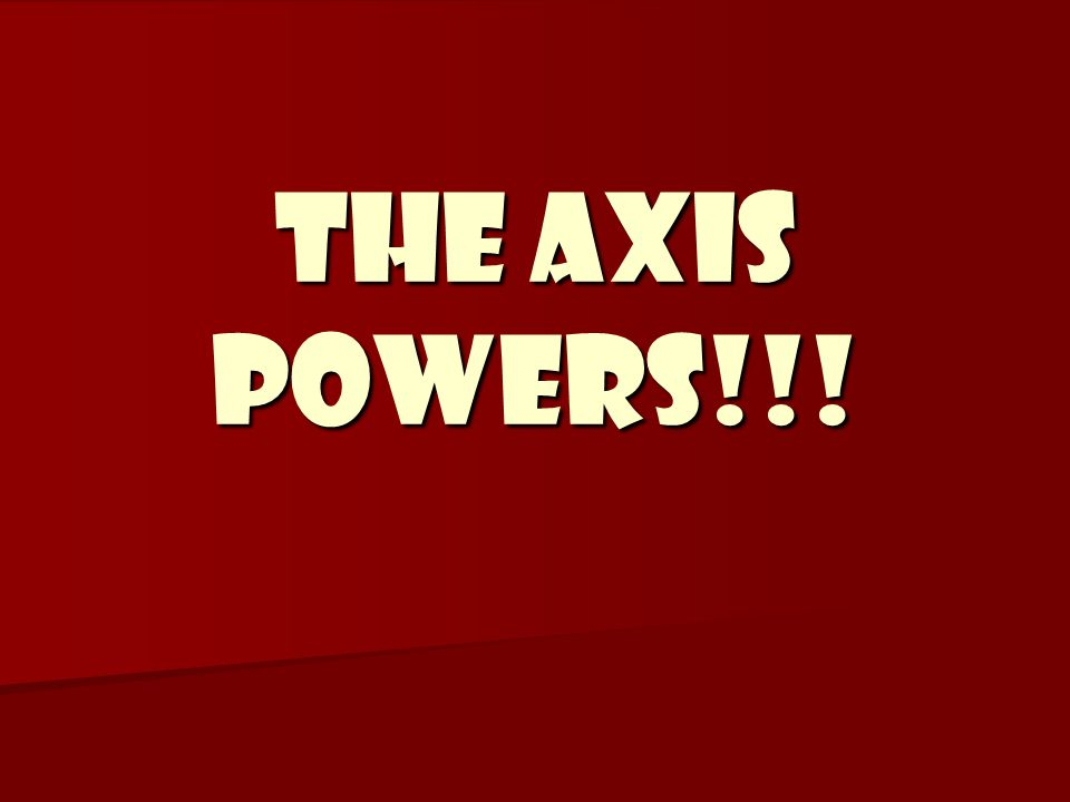 The Axis Powers!!!