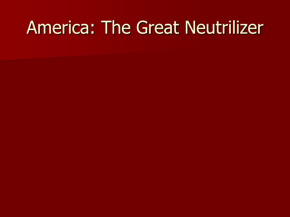 America: The Great Neutrilizer
