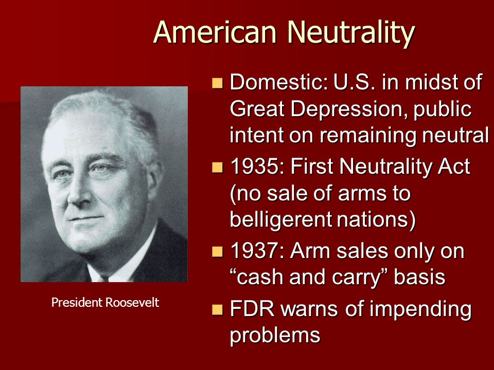 American Neutrality Domestic: U.S. in midst of Great Depression, public intent on remaining neutral.