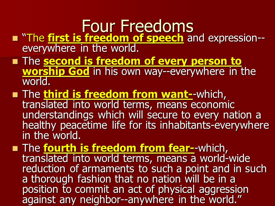 Four Freedoms The first is freedom of speech and expression--everywhere in the world.