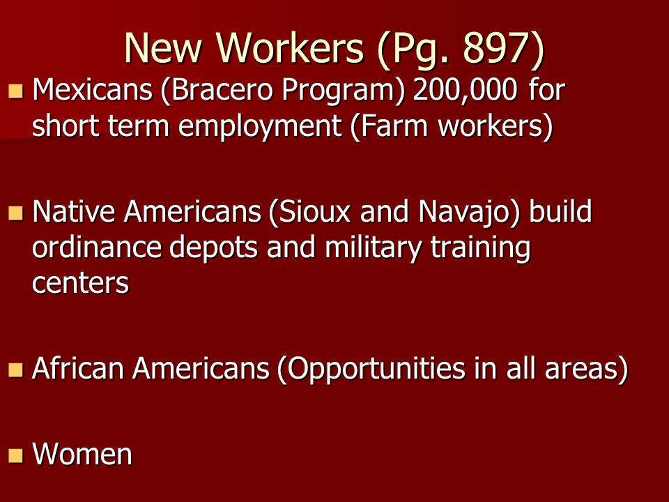 New Workers (Pg. 897) Mexicans (Bracero Program) 200,000 for short term employment (Farm workers)