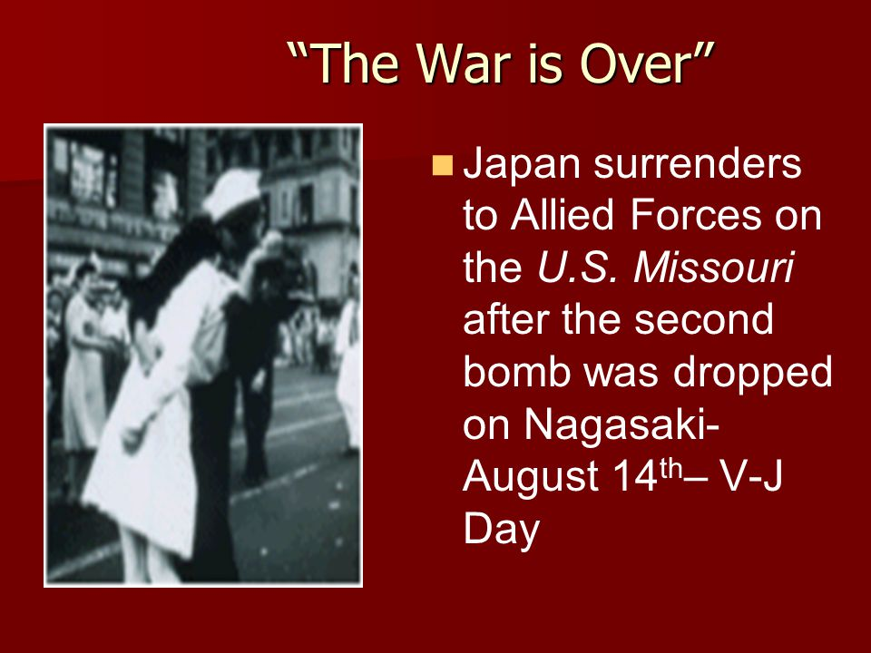 The War is Over Japan surrenders to Allied Forces on the U.S.