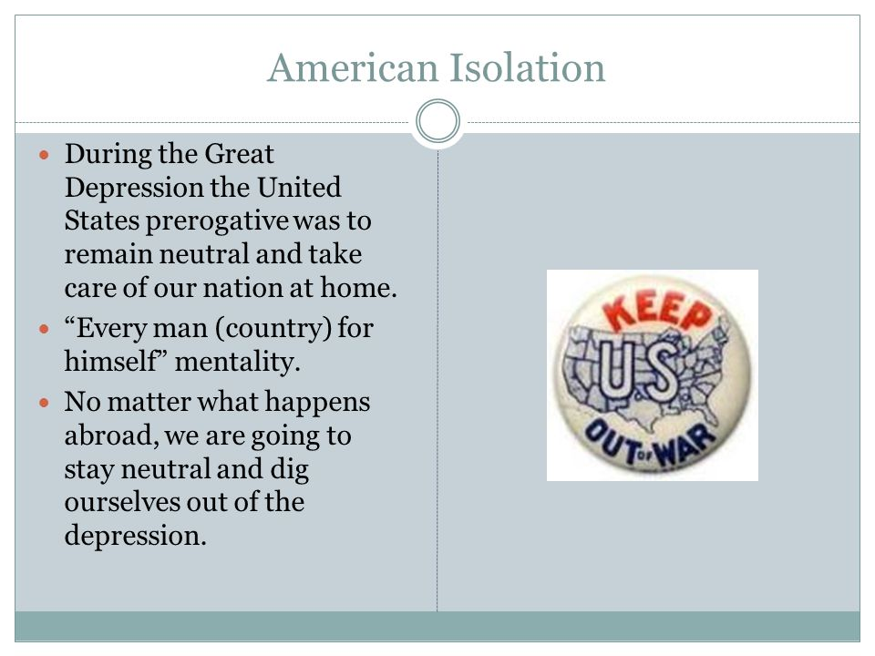 American Isolation During the Great Depression the United States prerogative was to remain neutral and take care of our nation at home.