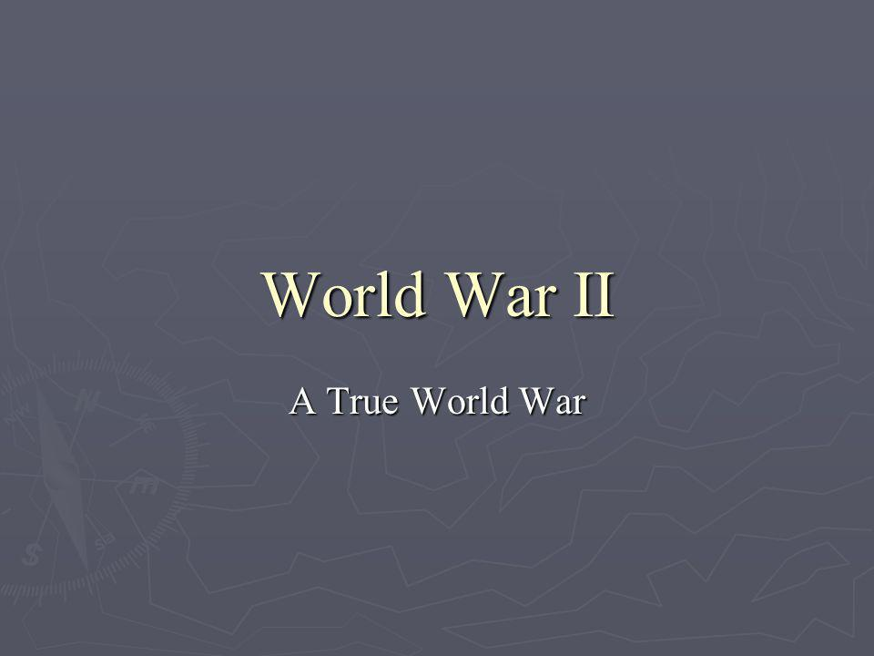 World War II A True World War