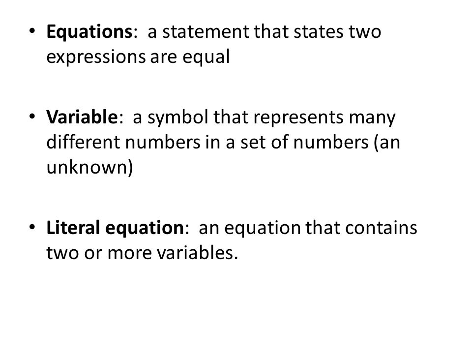 Equations: a statement that states two expressions are equal