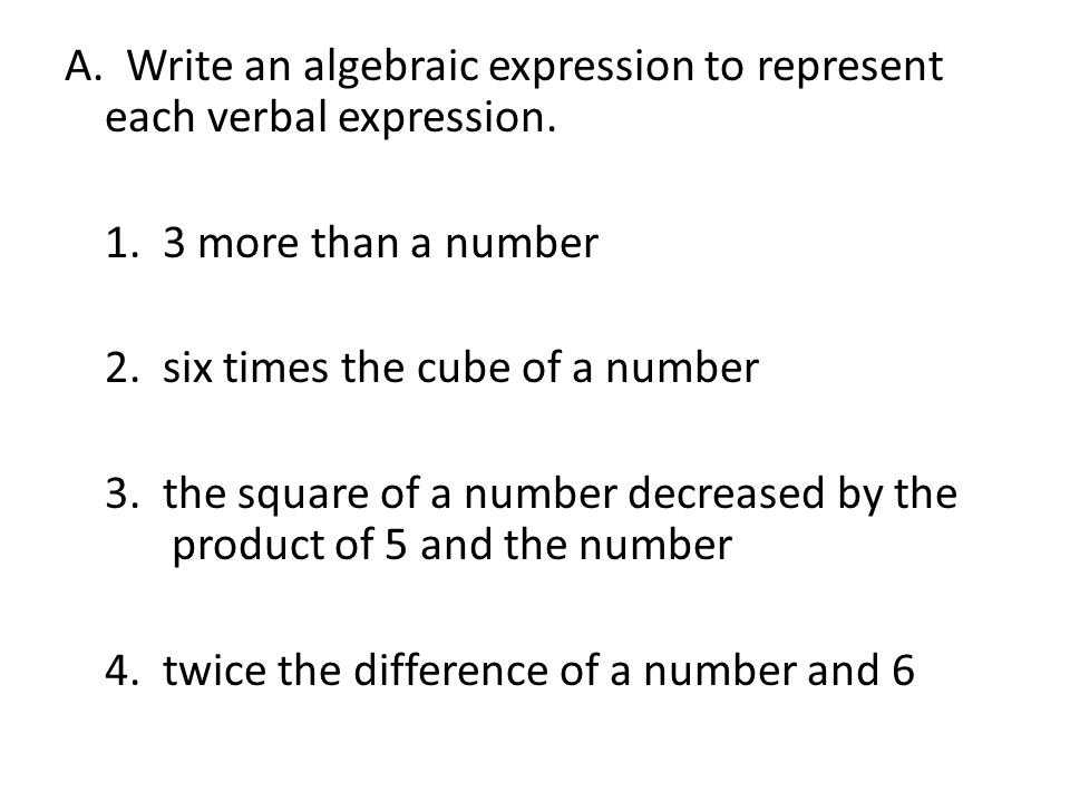 A. Write an algebraic expression to represent each verbal expression.