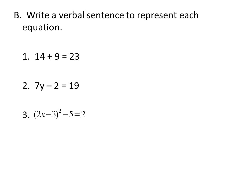 B. Write a verbal sentence to represent each equation.