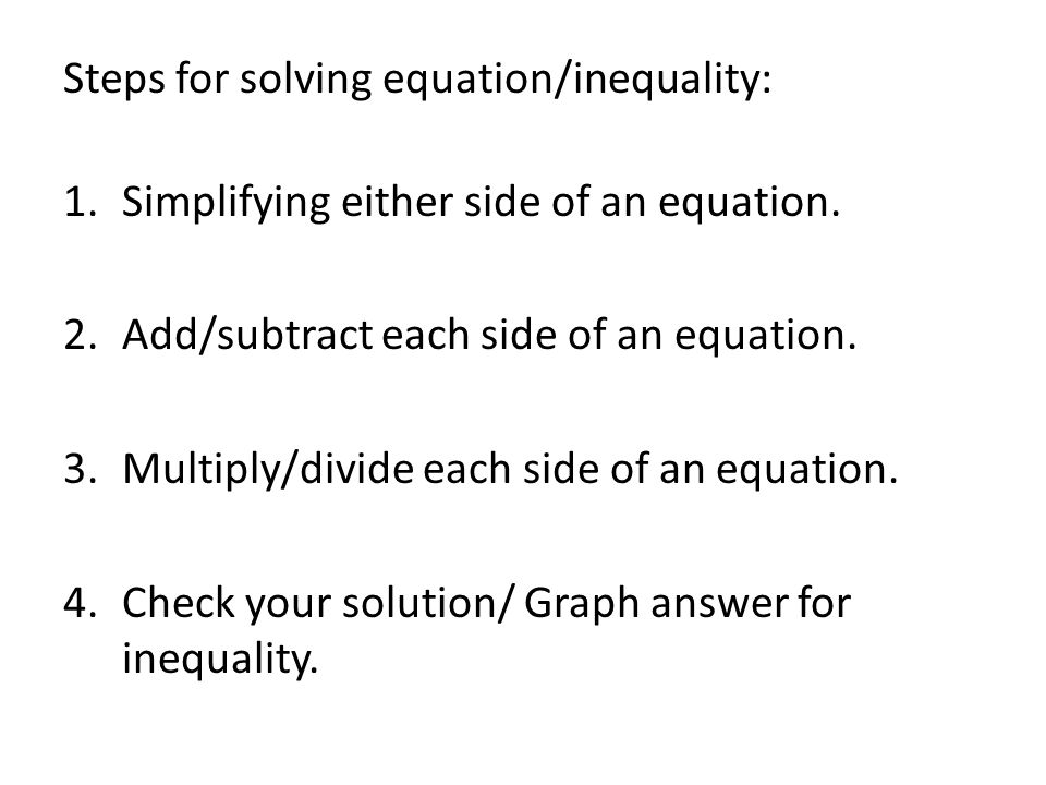 Steps for solving equation/inequality: