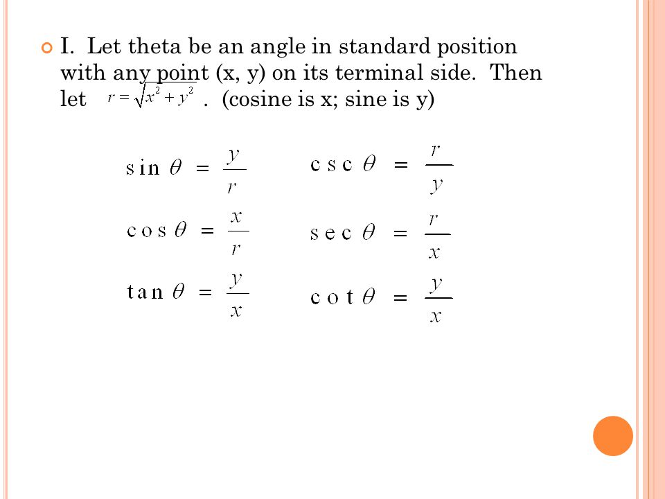 I. Let theta be an angle in standard position with any point (x, y) on its terminal side.