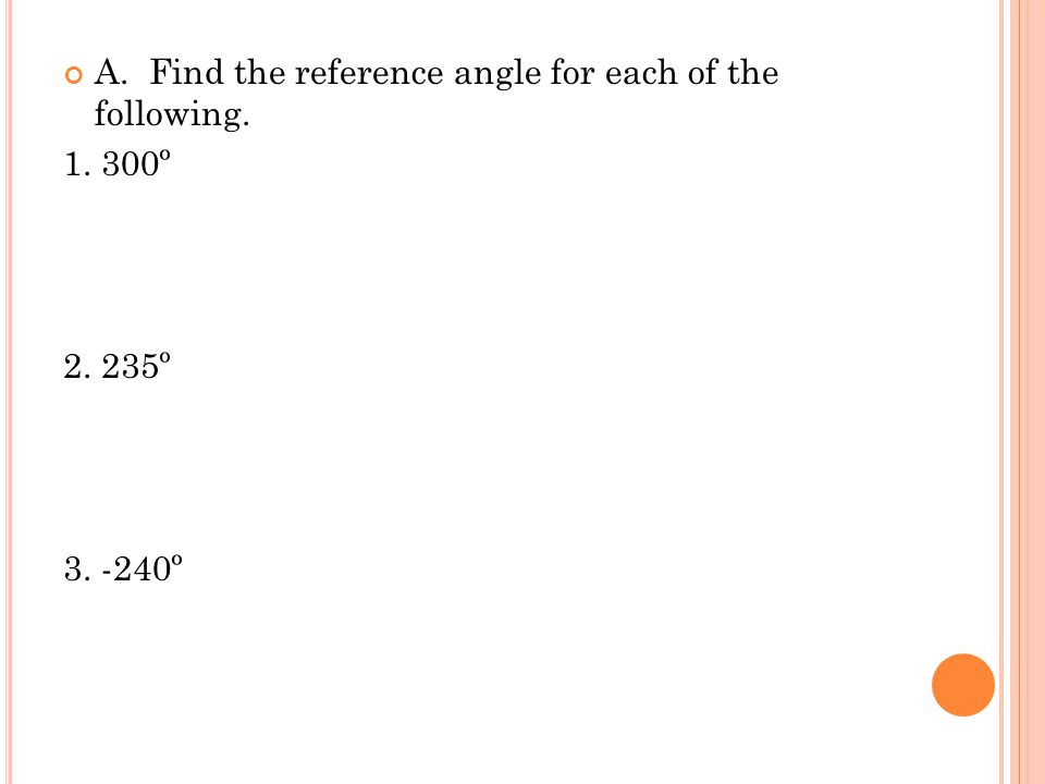 A. Find the reference angle for each of the following.