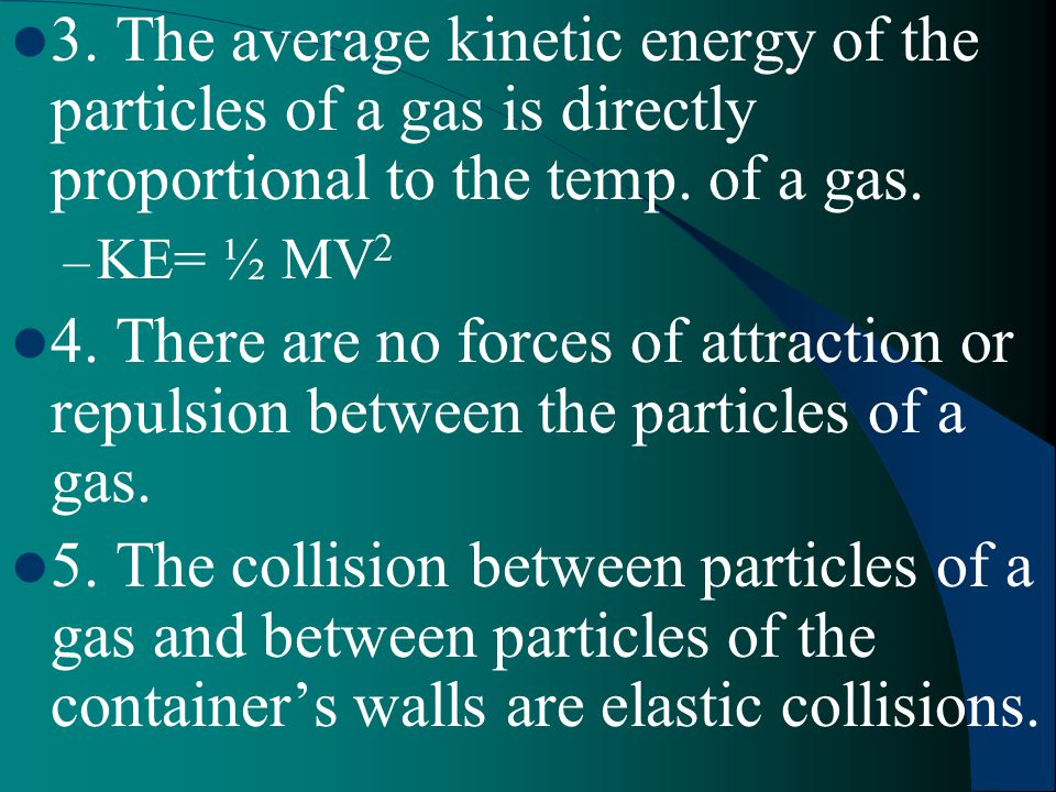 3. The average kinetic energy of the particles of a gas is directly proportional to the temp. of a gas.