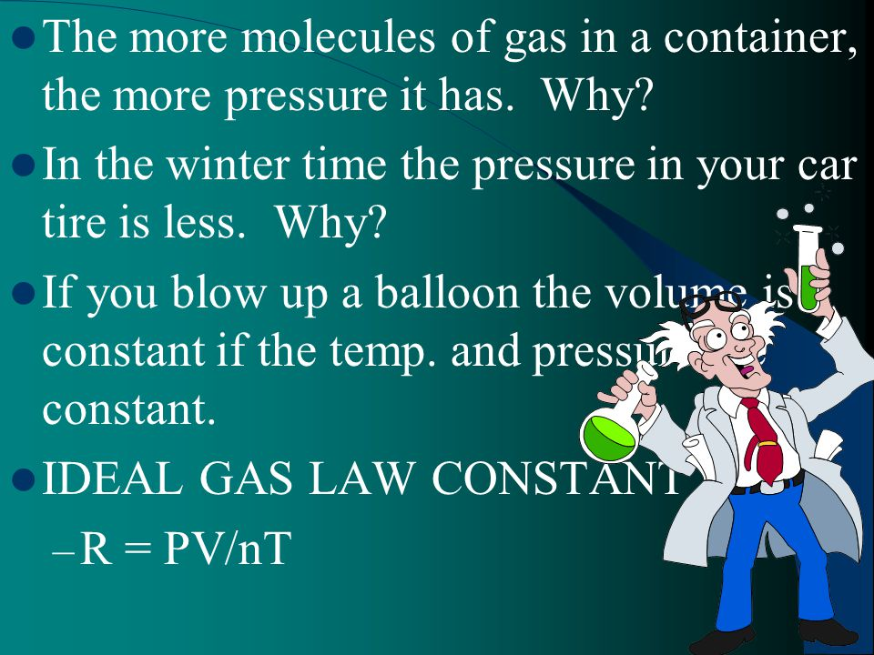 The more molecules of gas in a container, the more pressure it has. Why