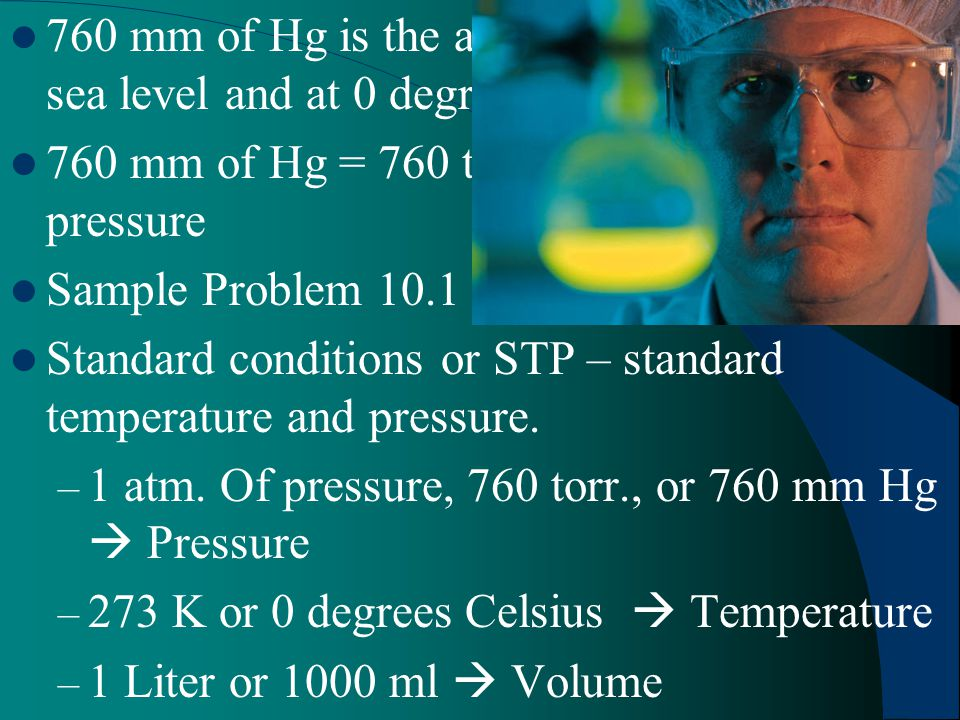 760 mm of Hg is the atmospheric pressure at sea level and at 0 degrees C.