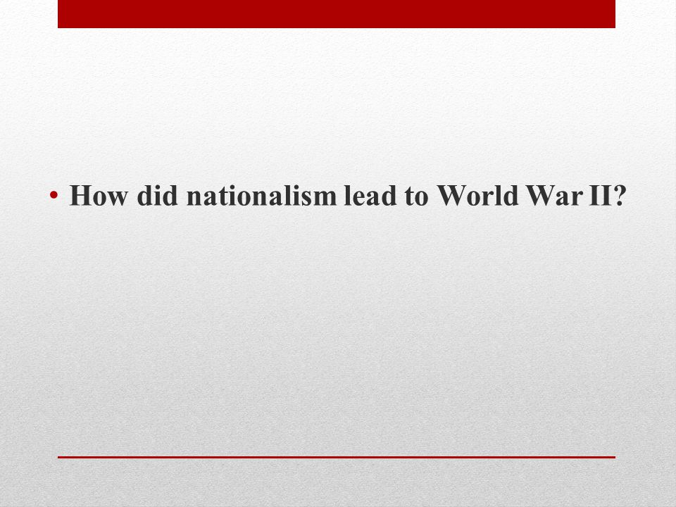 How did nationalism lead to World War II