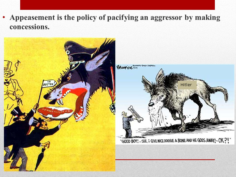 Appeasement is the policy of pacifying an aggressor by making concessions.