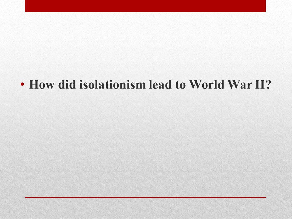 How did isolationism lead to World War II