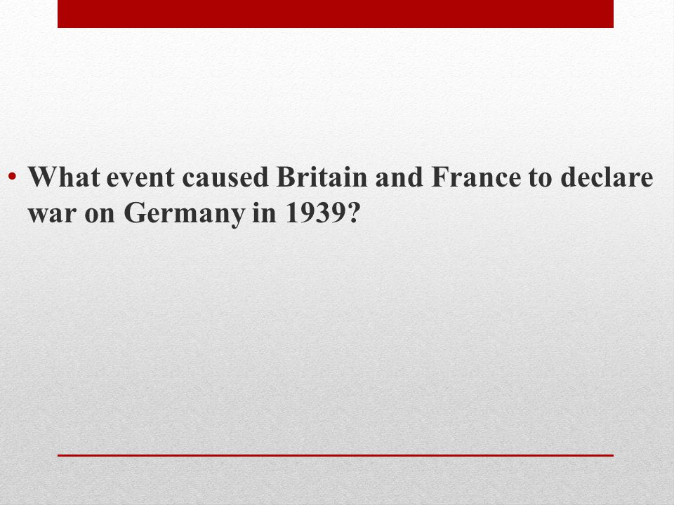 What event caused Britain and France to declare war on Germany in 1939