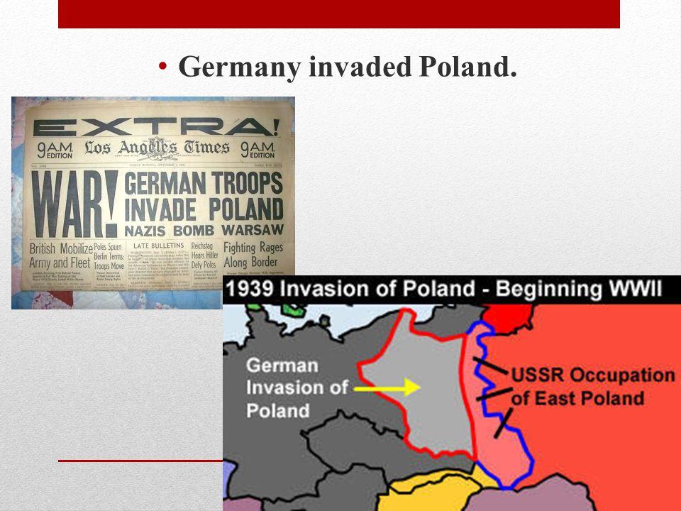 Germany invaded Poland.
