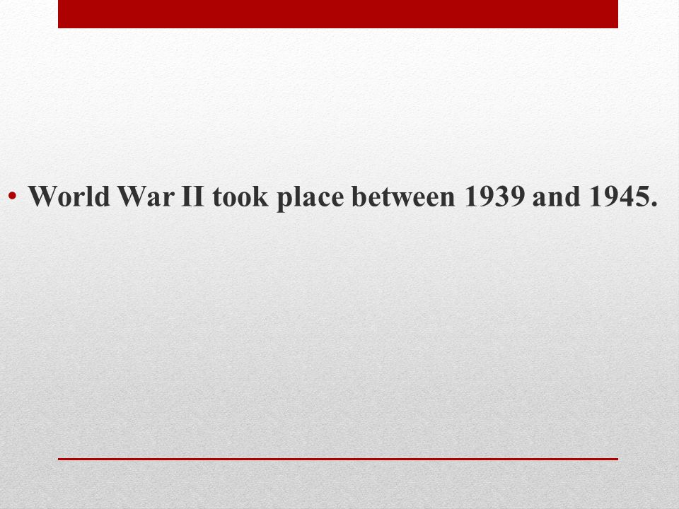 World War II took place between 1939 and 1945.