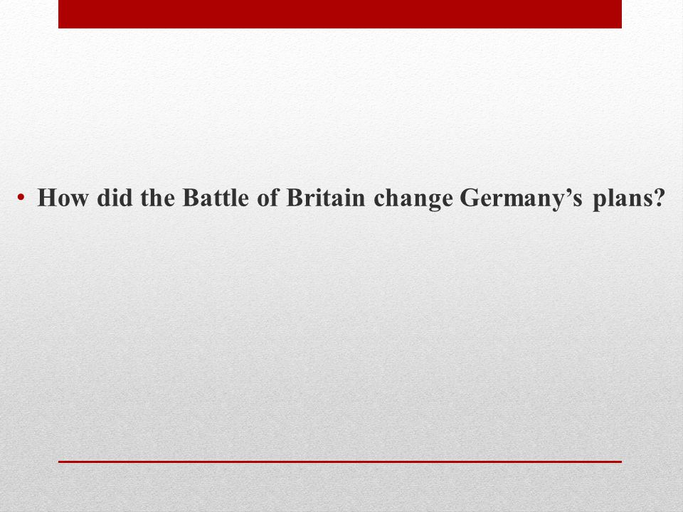 How did the Battle of Britain change Germany's plans