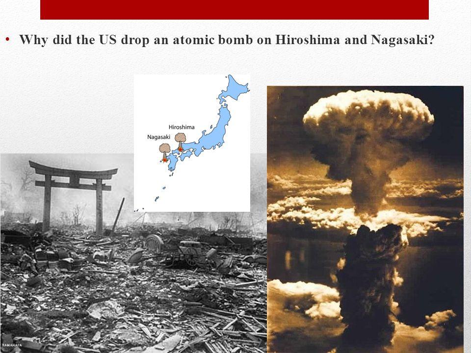 Why did the US drop an atomic bomb on Hiroshima and Nagasaki