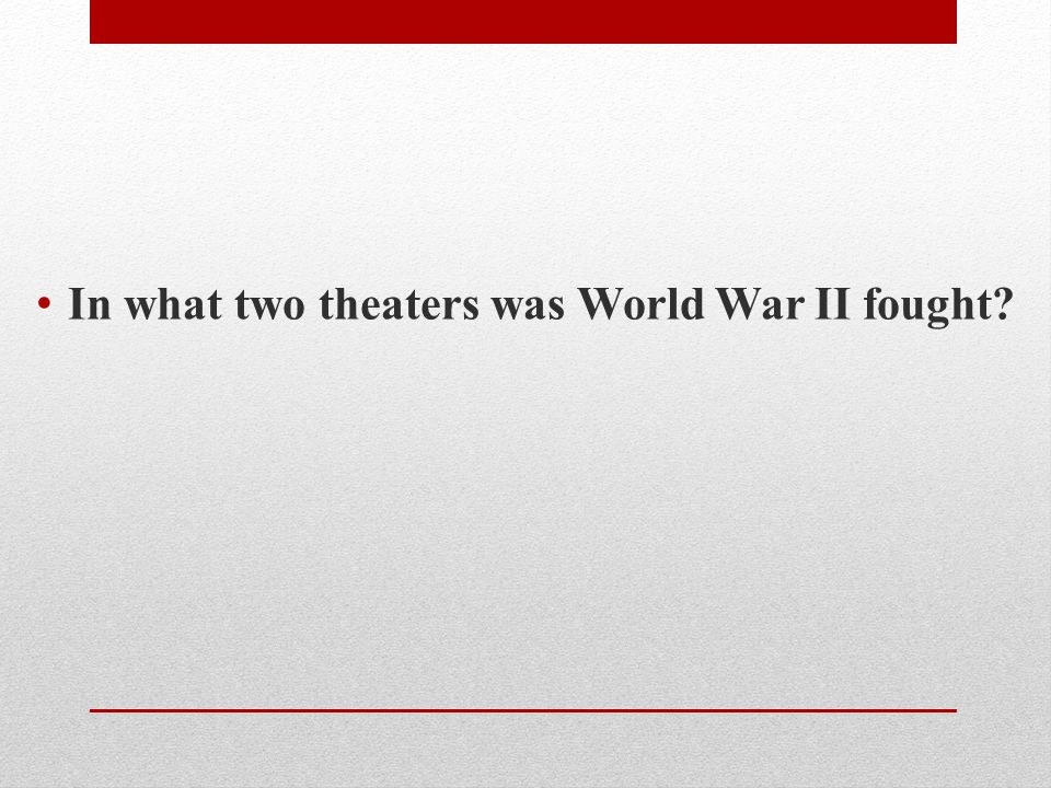 In what two theaters was World War II fought