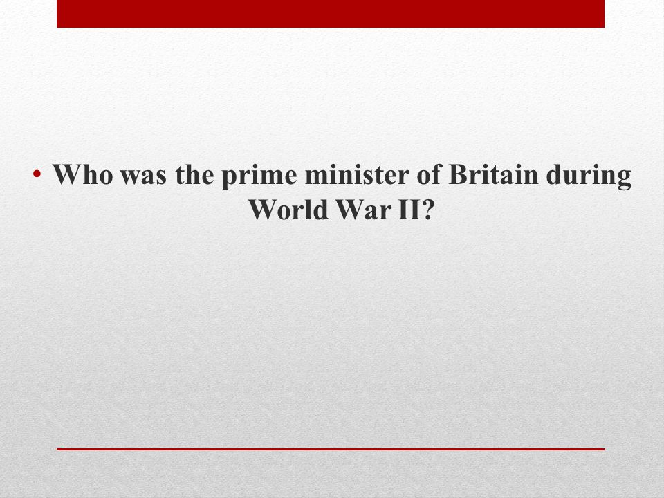 Who was the prime minister of Britain during World War II