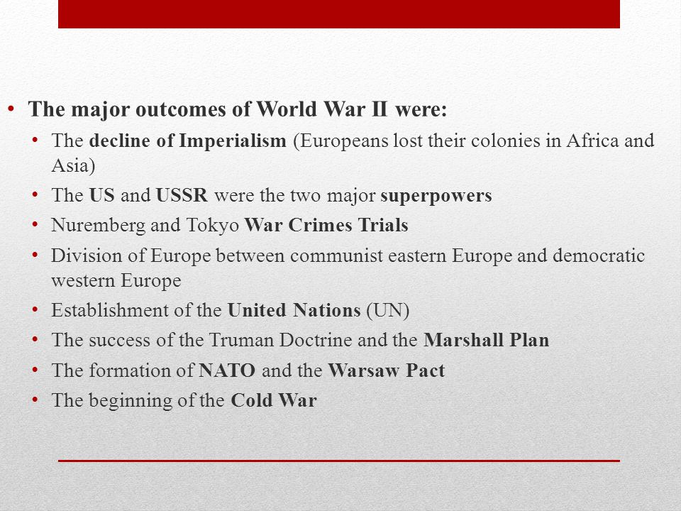 The major outcomes of World War II were: