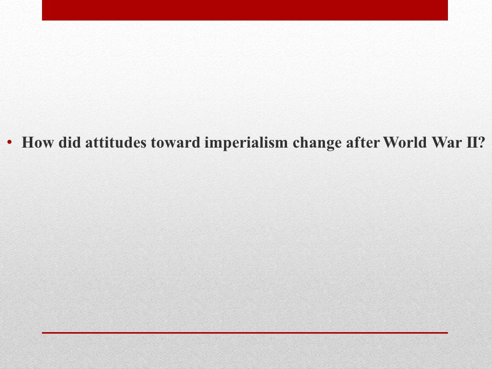 How did attitudes toward imperialism change after World War II
