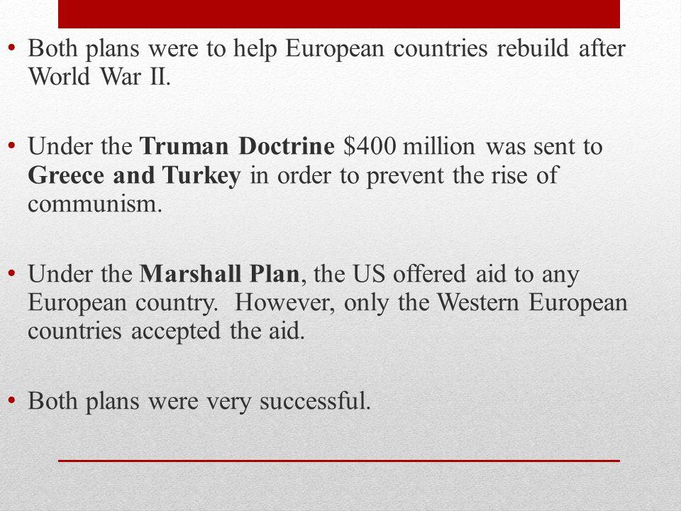 Both plans were to help European countries rebuild after World War II.