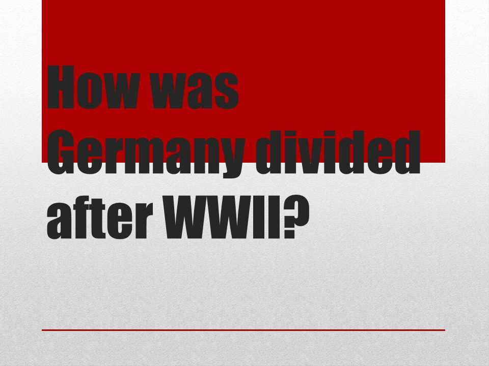 How was Germany divided after WWII