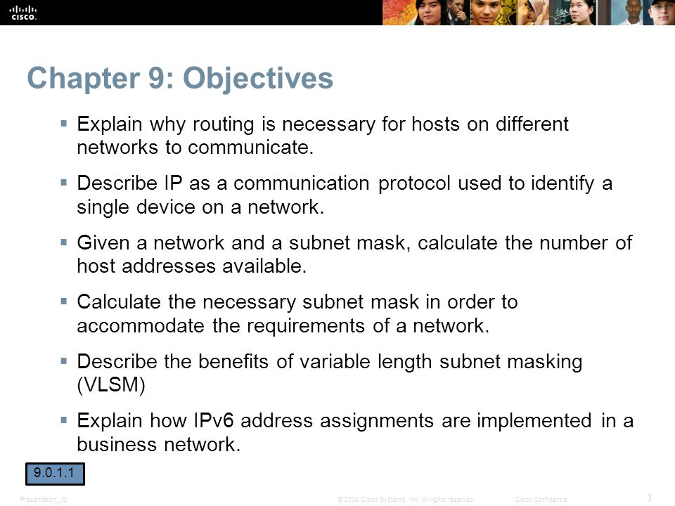 Chapter 9: Objectives Explain why routing is necessary for hosts on different networks to communicate.