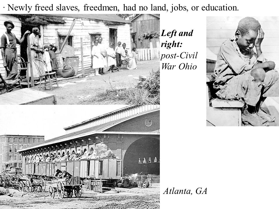 · Newly freed slaves, freedmen, had no land, jobs, or education.