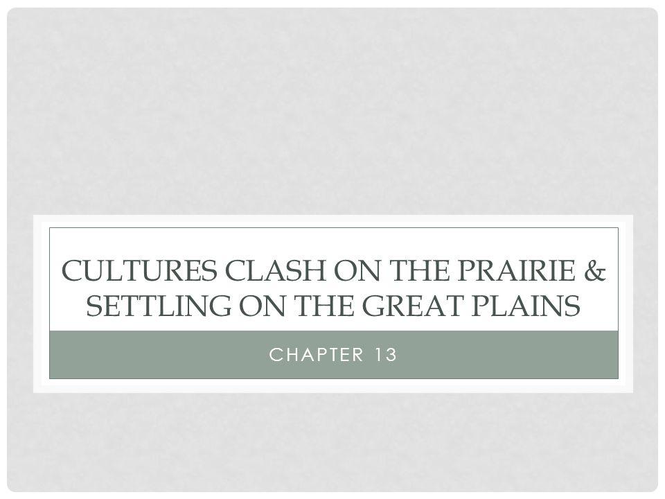 Cultures Clash on the Prairie & Settling on the Great Plains