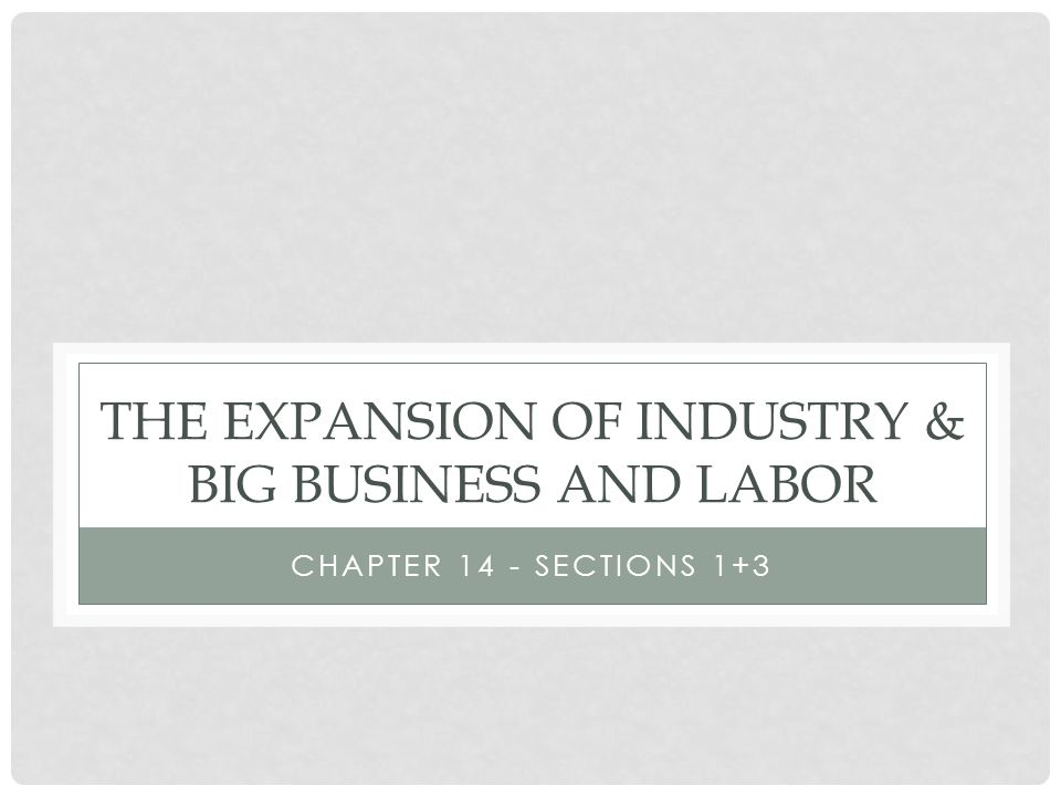 The Expansion of Industry & Big Business and Labor