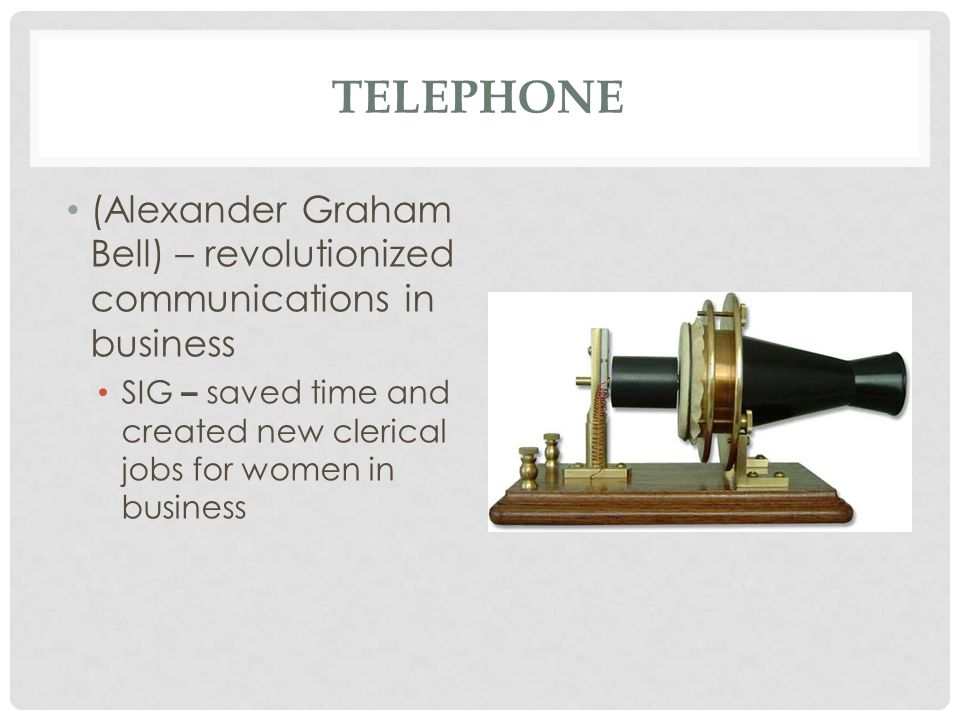 Telephone (Alexander Graham Bell) – revolutionized communications in business.