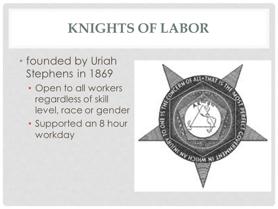 Knights of Labor founded by Uriah Stephens in 1869