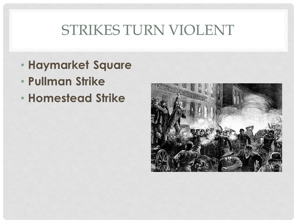 Strikes Turn Violent Haymarket Square Pullman Strike Homestead Strike