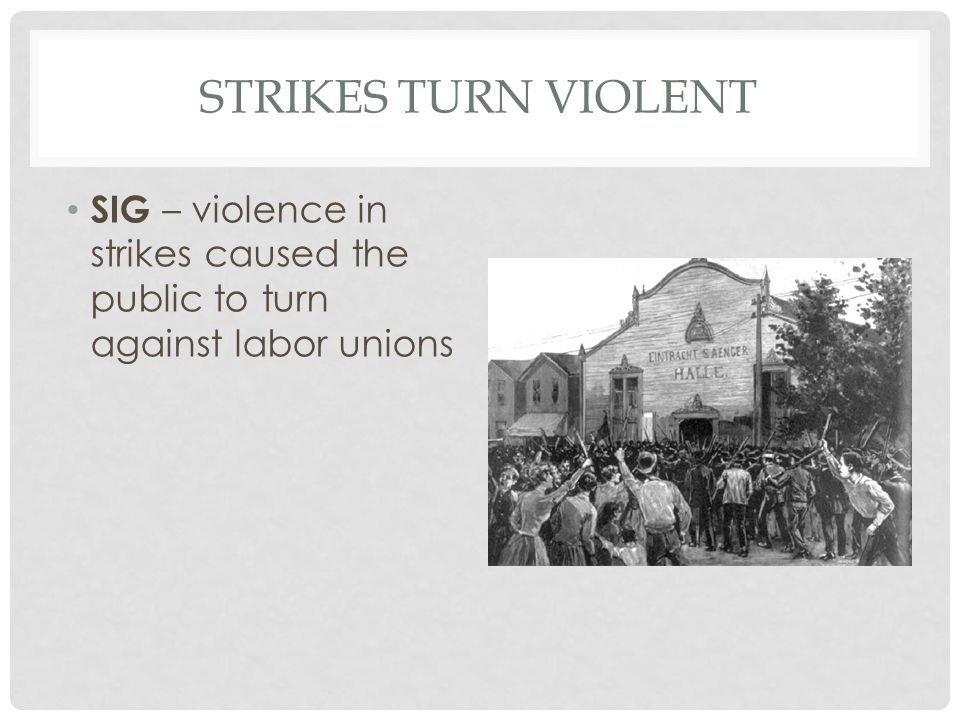 Strikes Turn Violent SIG – violence in strikes caused the public to turn against labor unions