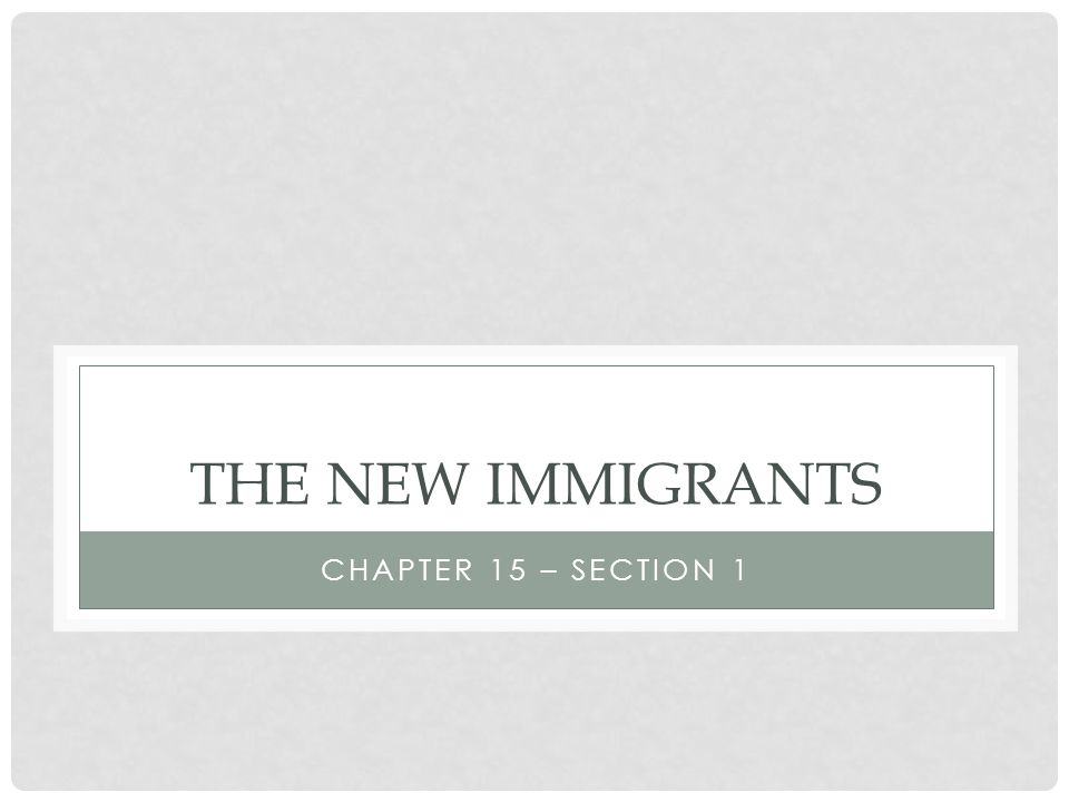 The New Immigrants Chapter 15 – Section 1