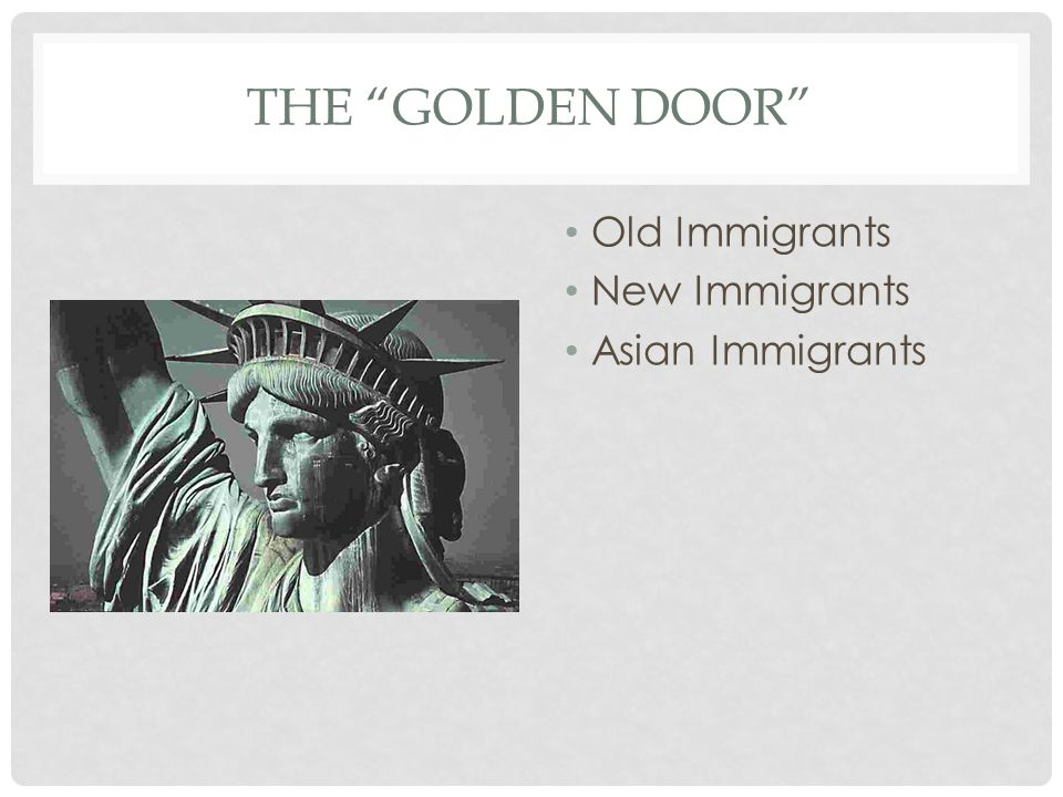 The Golden door Old Immigrants New Immigrants Asian Immigrants