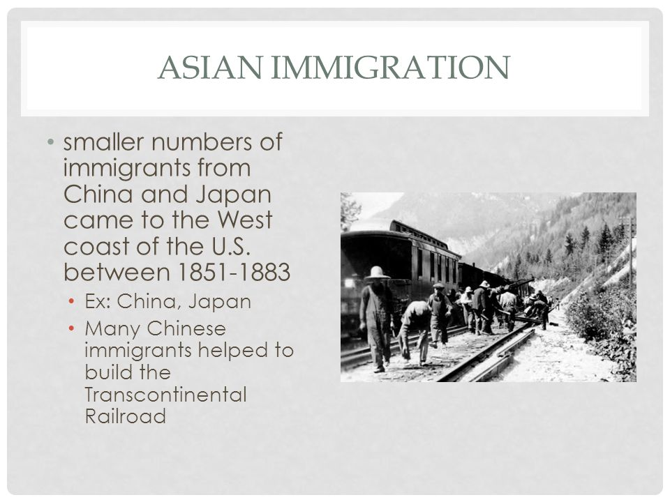 Asian immigration smaller numbers of immigrants from China and Japan came to the West coast of the U.S. between 1851-1883.