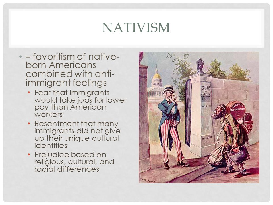 nativism – favoritism of native-born Americans combined with anti-immigrant feelings.